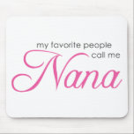 "My Favorite People Call Me Nana Mouse Pad<br><div class=""desc"">The perfect way to brag that your a Nana -- let everyone know!</div>"