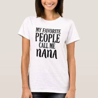 My favorite people call me nana shirt