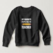 My Favorite People Call Me Teacher Sweatshirt