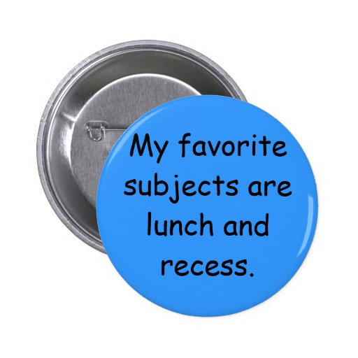 My favorite subjects are lunch and recess. pin