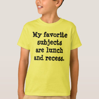 My favorite subjects are lunch and recess. T-Shirt