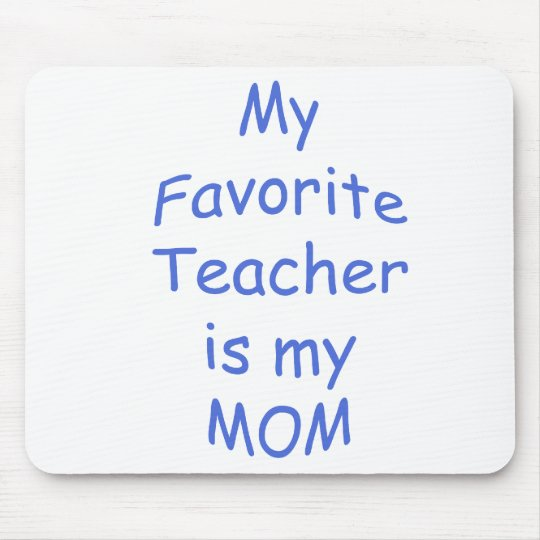 My favorite teacher is my mom mouse pad