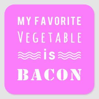My Favorite Vegetable? Bacon! Square Sticker
