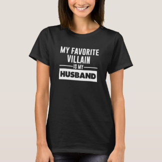 My Favorite Villain is My Husband Funny T-shirt