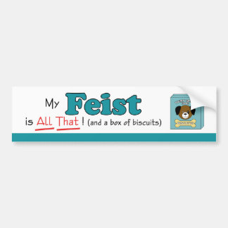 My Feist is All That! Bumper Sticker