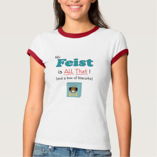 My Feist is All That! T-Shirt