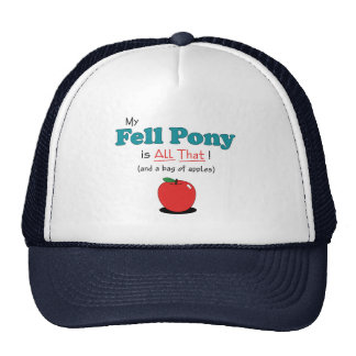 My Fell Pony is All That! Funny Pony Trucker Hat