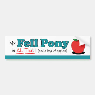 My Fell Pony is All That! Funny Pony Bumper Sticker