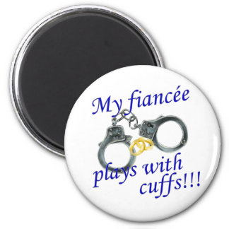 My Fiancée Plays with Cuffs 2 Inch Round Magnet