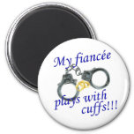 My Fiancée Plays with Cuffs Refrigerator Magnet
