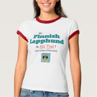 My Finnish Lapphund is All That! T-shirt