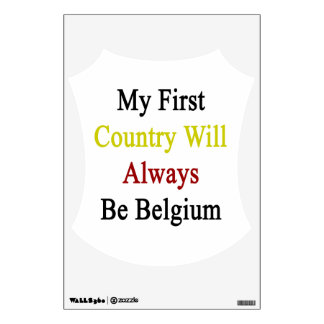My First Country Will Always Be Belgium Wall Stickers