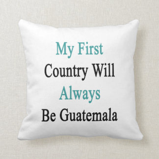 My First Country Will Always Be Guatemala Pillows