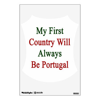 My First Country Will Always Be Portugal Wall Graphic