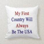 My First Country Will Always Be The USA Pillow