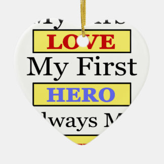 My First Love My First Hero Always My Mother Ceramic Ornament