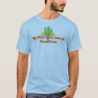 My first time was at Taco Time T-Shirt