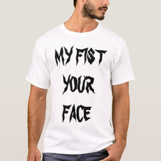 MY FIST YOUR FACE T-Shirt