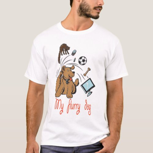 My flurry dog _ Awesome cute dog lover Gift T_Shirt