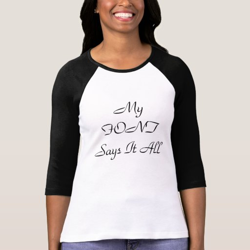 My FONT Says it All Tshirts