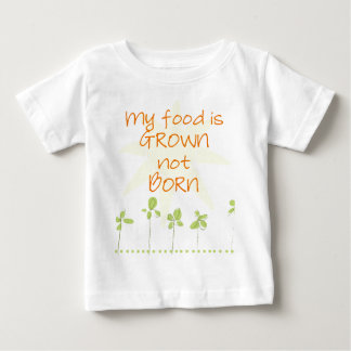 My Food is Grown, Not Born Baby T-Shirt