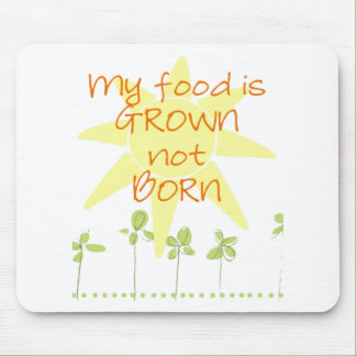 My Food is Grown, Not Born Mouse Pad