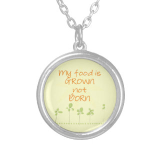 My Food is Grown, Not Born Custom Jewelry