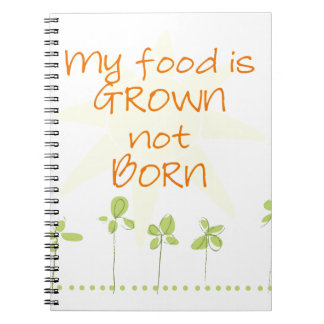 My Food is Grown, Not Born Notebook