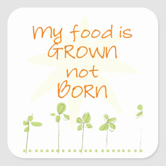 My Food is Grown, Not Born Square Sticker