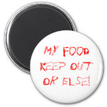 My FoodKeep Out Or Else! Fridge Magnet