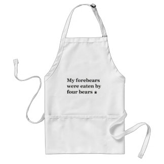 My forebears were eaten by four bears. aprons