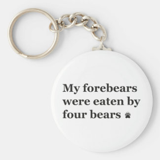 My forebears were eaten by four bears. basic round button keychain