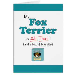 My Fox Terrier is All That! Card