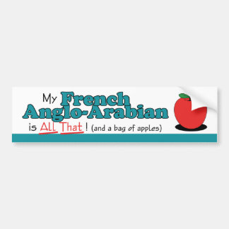 My French Anglo-Arabian is All That! Funny Horse Car Bumper Sticker