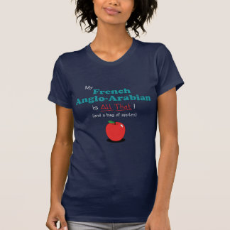 My French Anglo-Arabian is All That! Funny Horse T Shirt