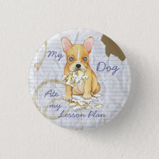 My French Bulldog Ate My Lesson Plan Pinback Button