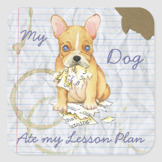 My French Bulldog Ate My Lesson Plan Square Sticker
