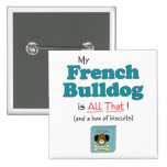 My French Bulldog is All That! Pinback Buttons