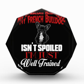 My French Bulldog Isn't Spoiled Acrylic Award