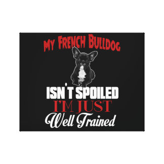 My French Bulldog Isn't Spoiled Canvas Print