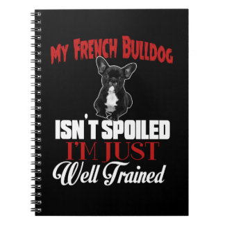 My French Bulldog Isn't Spoiled Notebook