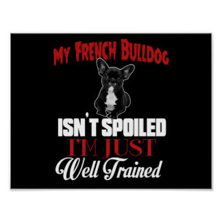 My French Bulldog Isn't Spoiled Poster
