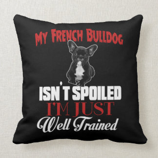 My French Bulldog Isn't Spoiled Throw Pillow