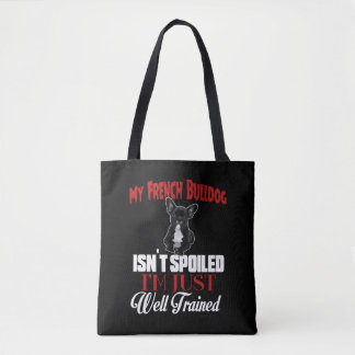 My French Bulldog Isn't Spoiled Tote Bag