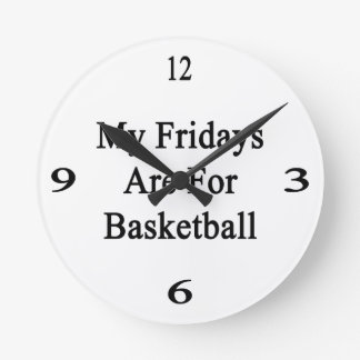 My Fridays Are For Basketball Round Wall Clocks