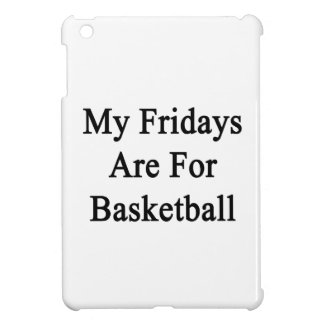 My Fridays Are For Basketball iPad Mini Cover