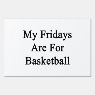 My Fridays Are For Basketball Signs