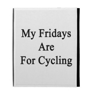 My Fridays Are For Cycling iPad Folio Covers