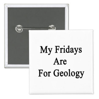My Fridays Are For Geology 2 Inch Square Button