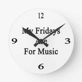 My Fridays Are For Music Round Wallclocks